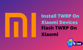 How to Install TWRP On Xiaomi Devices