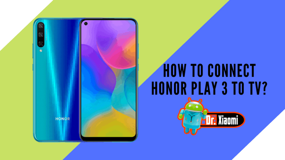 How to connect Honor Play 3 to TV?