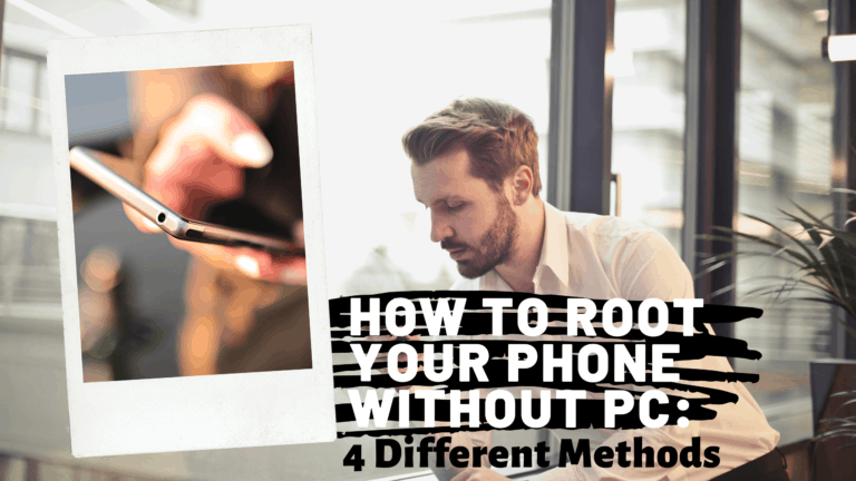 How To Root My Phone without PC: 4 Different Methods