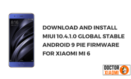 MIUI 10.4 Update: Download and install MIUI 10.4.1.0 Global Stable Android 9 Pie firmware for Xiaomi Mi 6