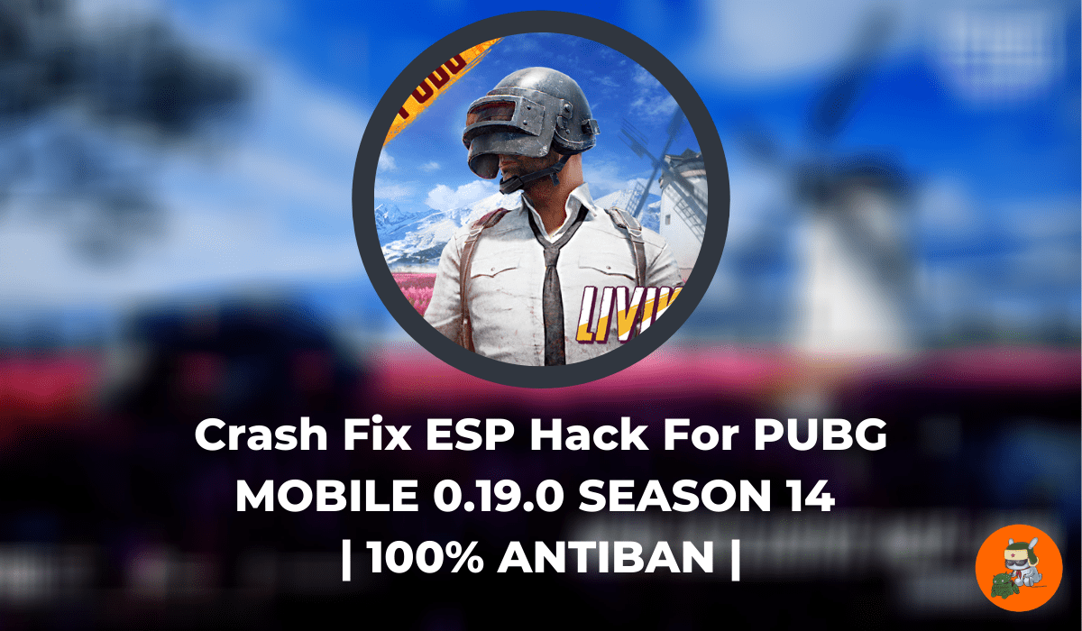 Crash Fix ESP Hack For PUBG MOBILE 0.19.0 SEASON 14 100% ANTIBAN