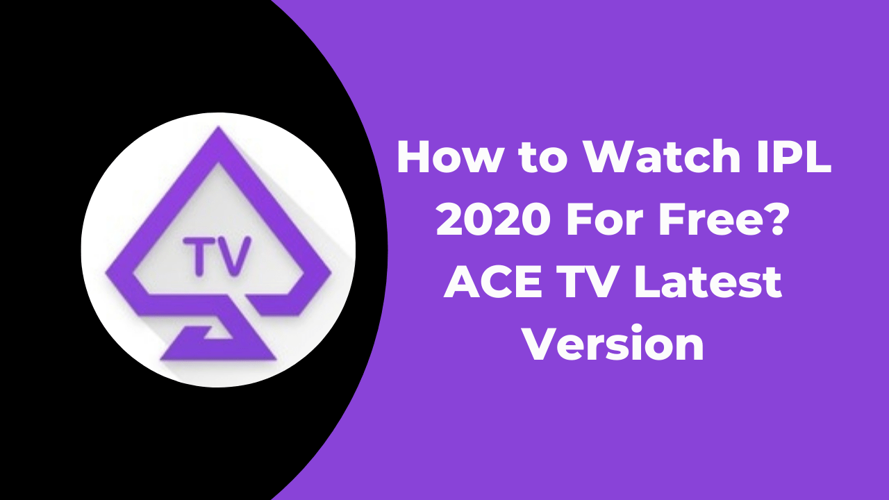 How to Watch IPL 2020 For Free? ACE TV Latest Version