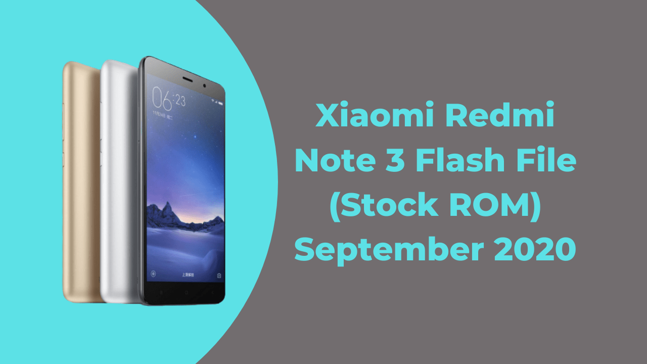 Xiaomi Redmi Note 3 Flash File (Stock ROM) | September 2020