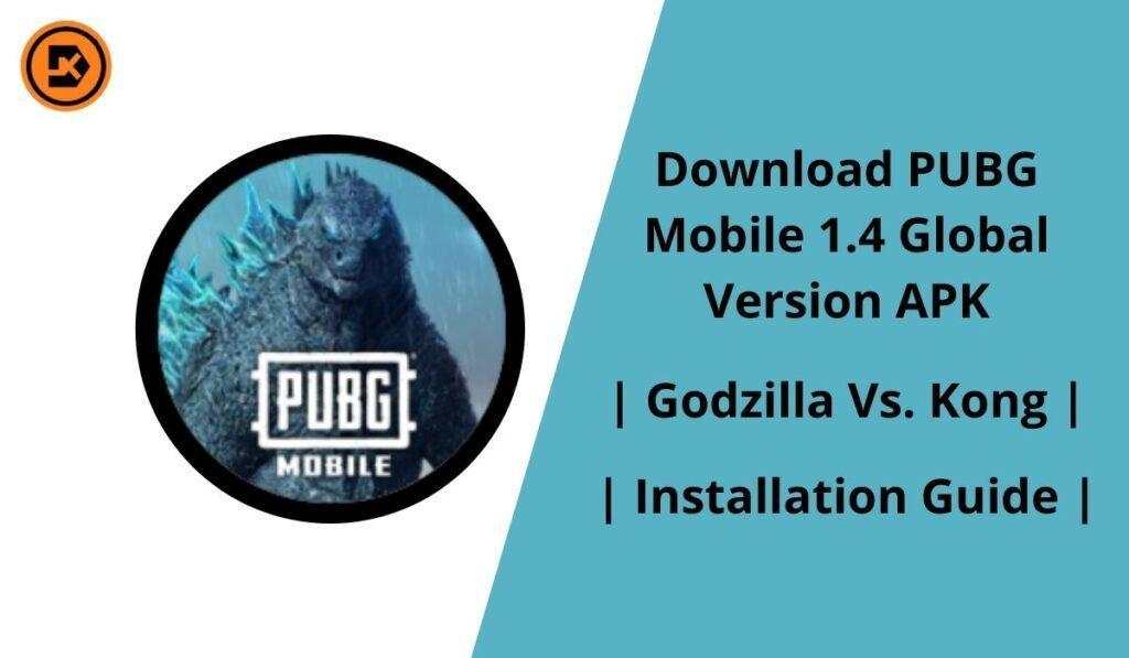 Download PUBG Mobile 1.4 Global Version APK + OBB Installation Guide Godzilla Vs. Kong Update