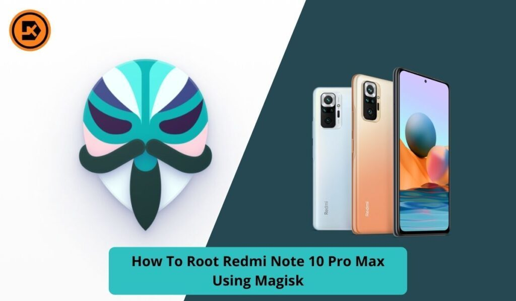 How To Root Redmi Note 10 Pro Max Using Magisk